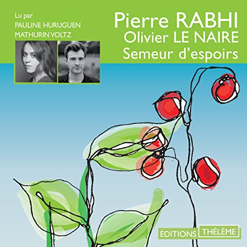 Semeur d'espoirs                   By:                                                                                                                                 Pierre Rabhi,                                                                                        Olivier Le Naire                               Narrated by:                                                                                                                                 Mathurin Voltz,                                                                                        Pauline Huruguen                      Length: 5 hrs     Not rated yet     Overall 0.0