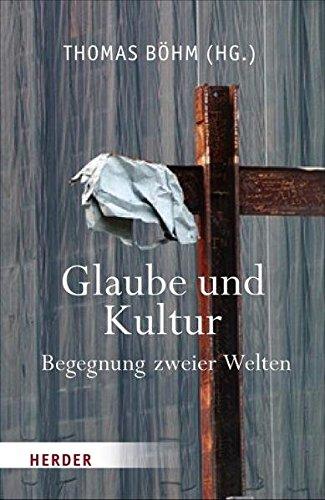 Glaube und Kultur: Begegnung zweier Welten?