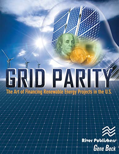 Grid Parity: The Art of Financing Renewable Energy Projects in the U.S. (English Edition)