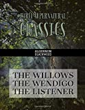 Three Supernatural Classics: The Willows, The Wendigo and The Listener