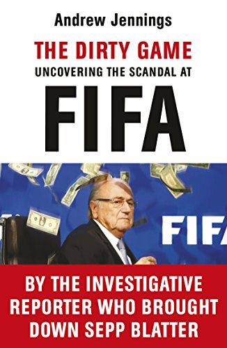 The Dirty Game: Uncovering the Scandal at FIFA (English Edition)