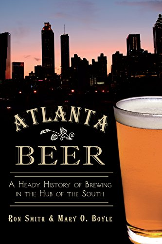 Atlanta Beer: A Heady History of Brewing in the Hub of the South (American Palate) (English Edition)
