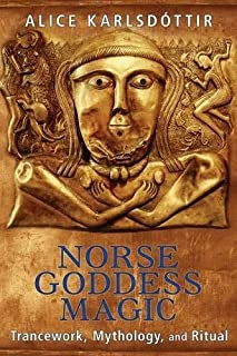 Norse Goddess Magic: Trancework, Mythology, and Ritual by Alice Karlsdottir (4-Jun-2015) Paperback