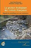 La gestion écologique des rivières françaises: Regards de scientifiques sur une controverse (Biologie, Ecologie, Agronomie)