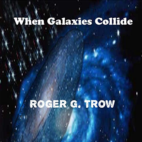 When Galaxies Collide Audiobook By Roger G. Trow cover art