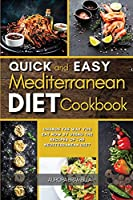 Quick and Easy Mediterranean Diet Cookbook: Change the Way You Eat Now By Using the Recipes of the Mediterranean Diet
