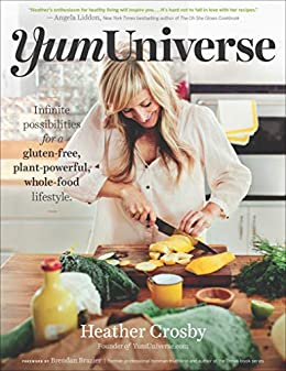 YumUniverse: Infinite Possibilities for a Gluten-Free, Plant-Powerful, Whole-Food Lifestyle by [Heather Crosby, Brendan Brazier]