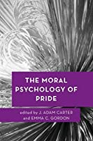 The Moral Psychology of Pride (Moral Psychology of the Emotions)