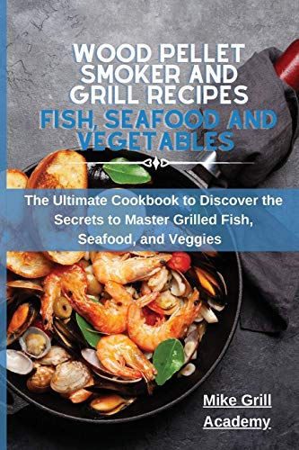 Wood Pellet Smoker and Grill Recipes Fish, Seafood, and...