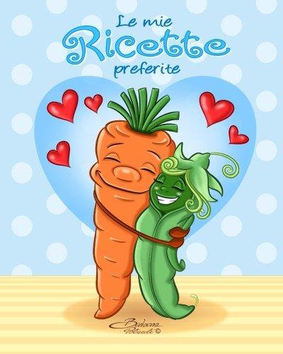 Le mie ricette preferite: Quaderno per scrivere ricette - Disegno di copertina: carote e piselli