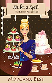 Sit for a Spell: Cozy Mystery (The Kitchen Witch Book 3) by [Morgana Best]