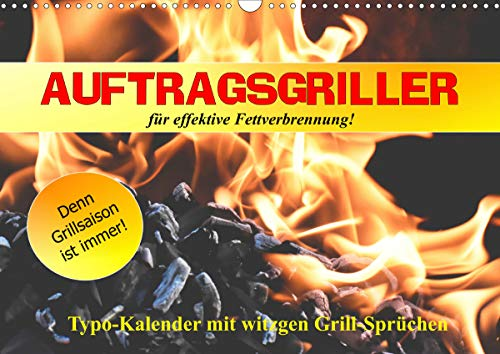 Auftragsgriller für effektive Fettverbrennung! Denn Grillsaison ist immer! (Wandkalender 2021 DIN A3 quer)