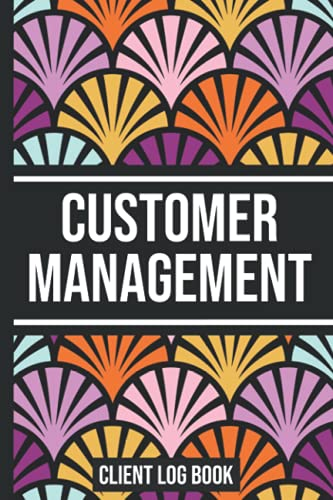 Customer Management: Client Log Book, Customer Appointment Management System & Tracker | 120 Pages 6x9 inches