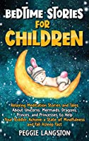 Bedtime Stories for Children: Relaxing Meditation Stories and Tales About Unicorns, Mermaids, Dragons, Princes, and Princesses to Help Your Toddler Achieve a State of Mindfulness and Fall Asleep Fast