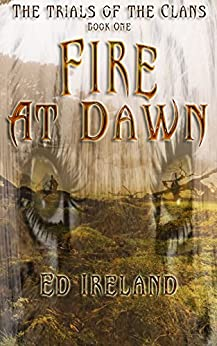 Fire At Dawn: The Trials of the Clans Book One by [Ed Ireland]