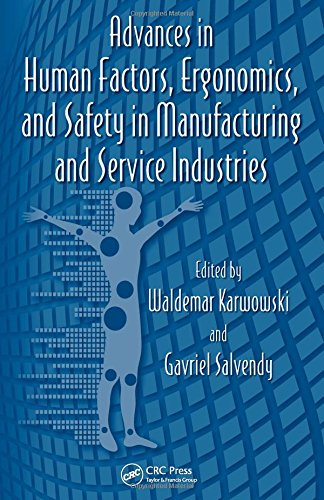 Download Advances in Human Factors, Ergonomics, and Safety in Manufacturing and Service Industries (Advances in Human Factors and Ergonomics Series) 1439834997