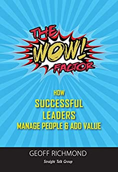 The WOW Factor!: How Successful Leaders Manage People & Add Value by [Geoff Richmond]