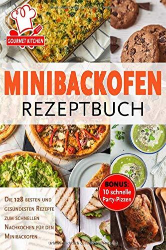 Minibackofen Rezeptbuch: Die 128 besten...