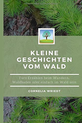 Kleine Geschichten vom Wald: Fürs Erzählen beim Wandern, Waldbaden oder einfach Im-Wald-sein