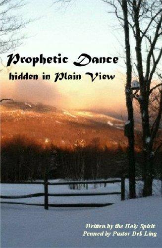 Book: Prophetic Dance Hidden In Plain View by Deb Ling