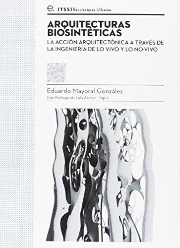 Arquitecturas biosintéticas : la acción arquitectónica a través de la ingeniería de lo vivo y lo no-vivo (Colección tesis [TSS], Band 3)