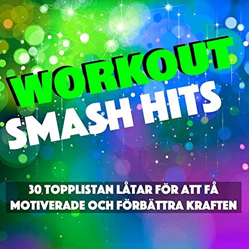 Workout Smash Hits - 30 Topplistan Låtar för att Få...