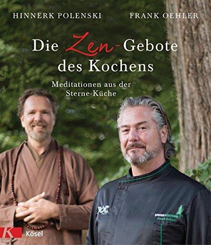 Die Zen-Gebote des Kochens: Meditationen aus der Sterne-Küche
