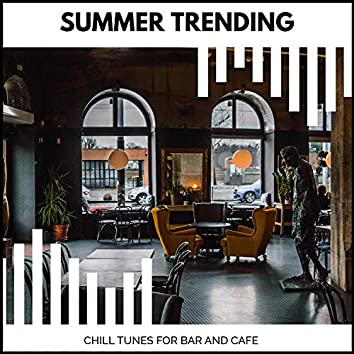 Summer Trending - Chill Tunes For Bar And Cafe