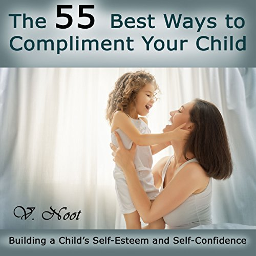 The 55 Best Ways to Compliment Your Child audiobook cover art