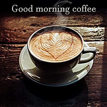 Good morning coffe