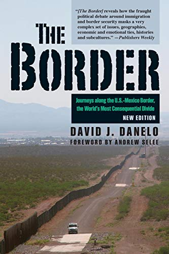 The Border: Journeys along the U.S.-Mexico Border, the World's Most Consequential Divide
