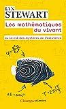 Les mathématiques du vivant. Ou la clé des mystères de l'existence