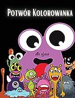 Potwor Kolorowanka dla dzieci: Kolorowanka z potworami dla dzieci - Dla maluchów, przedszkolaków, chlopców i dziewczynek w wieku 2-4 lat - 4-8 lat - 8-12 lat