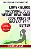 1140 Positive Statements to Lower Blood Pressure, Lose Weight, Heal Your Body, Prevent Disease, Feel Better