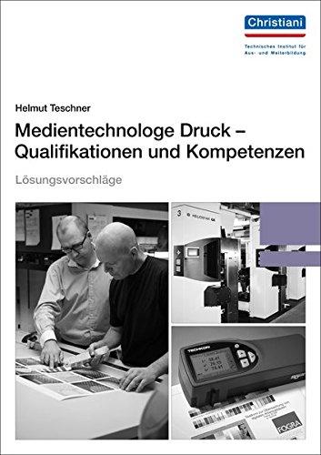 Lösungsvorschläge Medientechnologe Druck - Qualifikationen und Kompetenzen: Arbeitsbuch für eine erfolgreiche berufliche Bildung