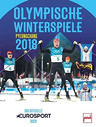 Olympische Winterspiele Pyeongchang 2018: Das offizielle EUROSPORT-Buch
