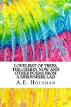 Loveliest of Trees, the Cherry Now and Other Poems from A Shropshire Lad: Includes MLA Style Citations for Scholarly Secondary Sources, Peer-Reviewed ... and Critical Essays (Squid Ink Classics)