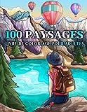 100 Paysages: Un Livre de Coloriage pour Adultes avec des plages tropicales, des magnifiques Villes, des montagnes, des paysages de Campagne et bien plus encore