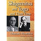 Shigemitsu and Togo and Their Time (English Edition)
