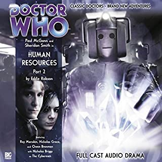 Doctor Who - Human Resources Part 2                   De :                                                                                                                                 Eddie Robson                               Lu par :                                                                                                                                 Paul McGann,                                                                                        Sheridan Smith,                                                                                        Roy Marsden,                   and others                 Durée : 1 h et 6 min     Pas de notations     Global 0,0