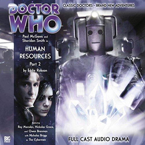 Doctor Who - Human Resources Part 2                   By:                                                                                                                                 Eddie Robson                               Narrated by:                                                                                                                                 Paul McGann,                                                                                        Sheridan Smith,                                                                                        Roy Marsden,                   and others                 Length: 1 hr and 6 mins     2 ratings     Overall 5.0