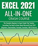 EXCEL 2021 ALL-IN-ONE CRASH COURSE: The Complete Beginner to Expert Guide That Teaches Everything You Need to Know About Microsoft Excel 2021 ... Formulas, Functions, VBA & Macros)