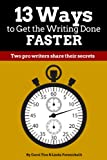 13 Ways to Get the Writing Done Faster: Two pro writers share their secrets (Make a Living Writing Book 1)