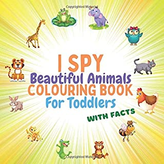 I Spy Beautiful Animals With Facts Colouring Book For Toddlers: Grow Learn Activity For Boys And Girls Ages 2-5