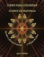 LIBRO PARA COLOREAR FLORES DE MANDALA Ayuda a aliviar el estrés y relajar el alma para adultos