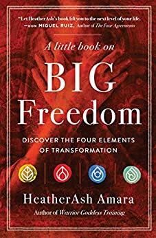 A Little Book on Big Freedom: Discover the Four Elements of Transformation by [HeatherAsh Amara]