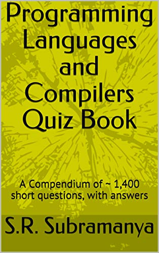 Programming Languages and Compilers Quiz Book: A Compendium of ~ 1,400 short questions, with answers (English Edition)
