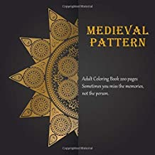 Medieval Pattern Adult Coloring Book 200 pages - Sometimes you miss the memories, not the person. (Mandala)