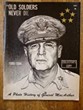 Old Soldiers Never Die: A Photo History of General MacArthur