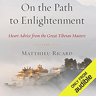 On the Path to Enlightenment     Heart Advice From the Great Tibetan Masters              By:                                                                                                                                 Matthieu Ricard,                                                                                        Charles Hastings (translator)                               Narrated by:                                                                                                                                 Edoardo Ballerini                      Length: 6 hrs and 17 mins     23 ratings     Overall 4.5